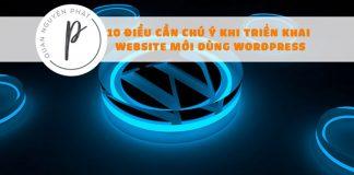 10 điều cần chú ý khi triển khai Website mới dùng Wordpress