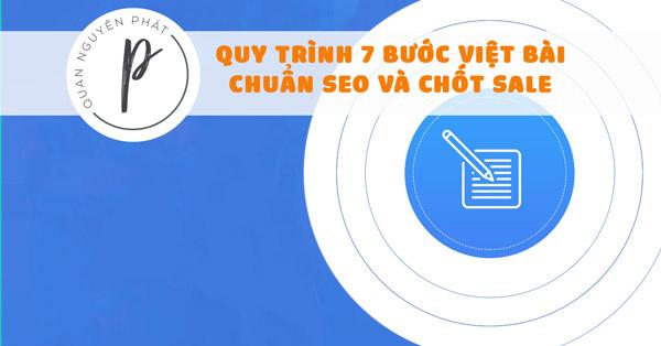 Quy trình 7 bước viết bài website vừa chuẩn seo vừa chốt sale cho doanh nghiệp