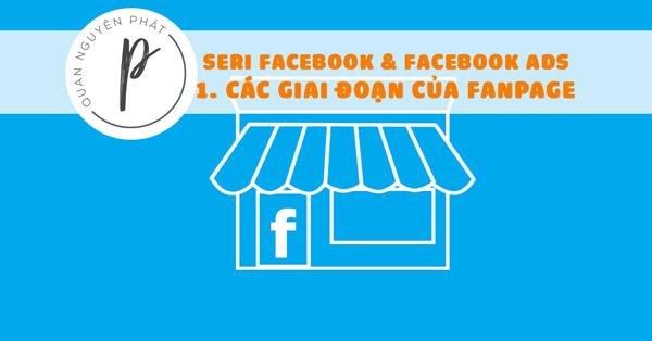 Seri Facebook & Facebook Ads - Bài 1: Các giai đoạn của Fanpage, sự hình thành đầu tiên