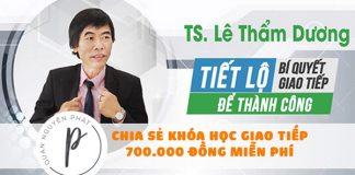 Khóa học Tiến sĩ Lê Thẩm Dương tiết lộ bí quyết giao tiếp để thành công