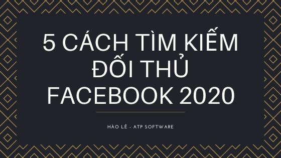 5 Cách Tìm Fanpage Đối Thủ Mới Nhất Trên Facebook mà bạn KHÔNG THỂ BỎ QUA Trong Năm 2020