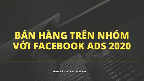 Bật Mí cách bán hàng trên nhóm thông qua Facebook Ads 2020