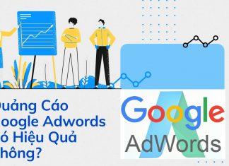 Quảng Cáo Google Adwords Có Hiệu Quả Không?