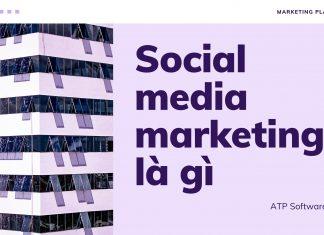 Social Media Marketing là gì? Cách xây dựng chiến lược Social Media Marketing hiệu quả?