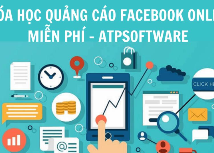 Khóa học quảng cáo Facebook ads online Miễn phí – ATP Software